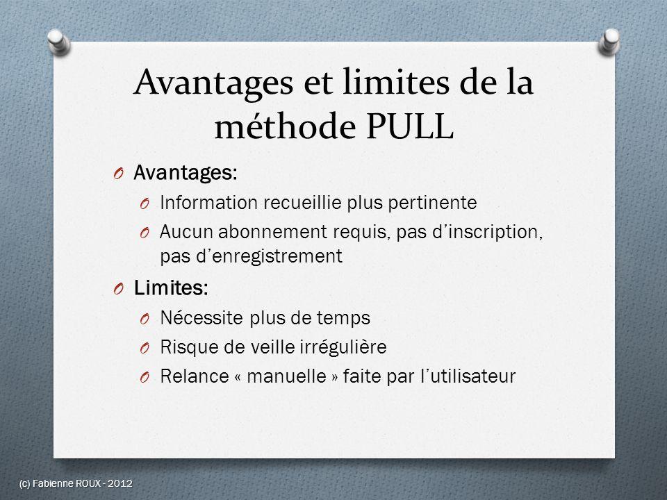 Avantages et limites de la méthode PULL O Avantages: O Information recueillie plus pertinente O Aucun abonnement requis, pas dinscription, pas denregi