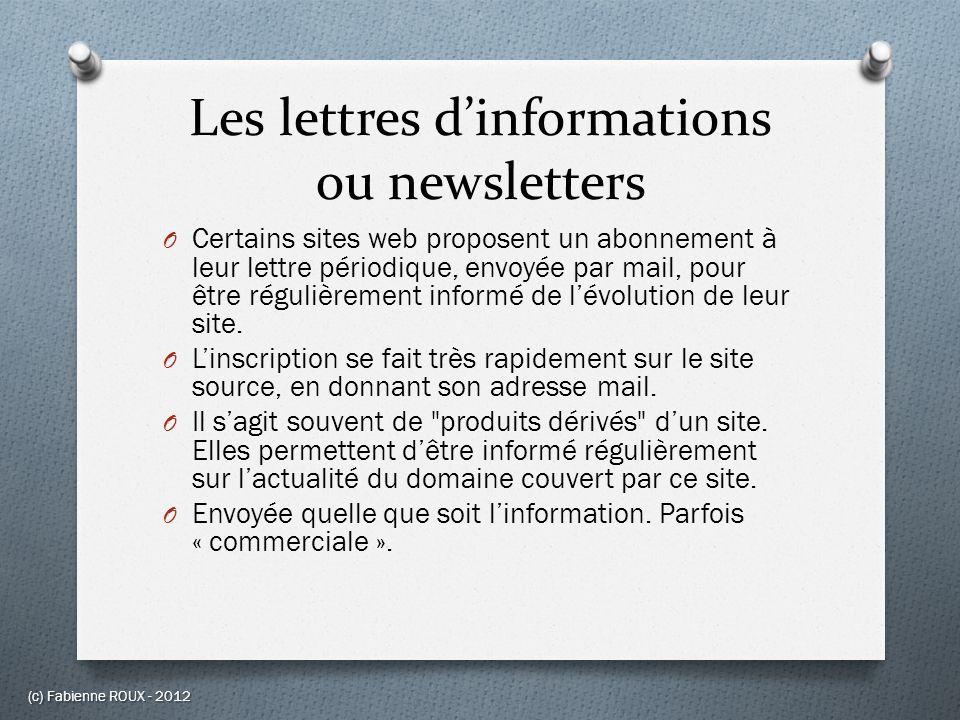 Les lettres dinformations ou newsletters O Certains sites web proposent un abonnement à leur lettre périodique, envoyée par mail, pour être régulièrem