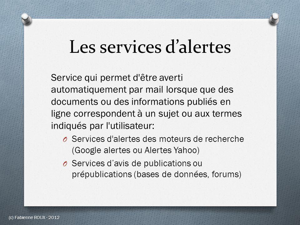 Les services dalertes Service qui permet d'être averti automatiquement par mail lorsque que des documents ou des informations publiés en ligne corresp