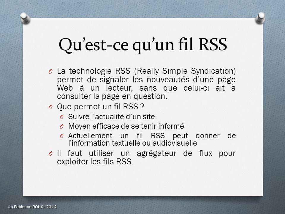 Quest-ce quun fil RSS O La technologie RSS (Really Simple Syndication) permet de signaler les nouveautés dune page Web à un lecteur, sans que celui-ci