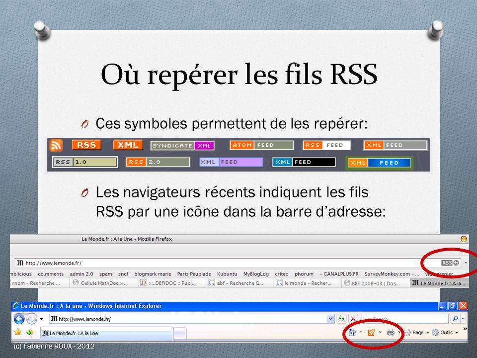 Où repérer les fils RSS O Ces symboles permettent de les repérer: O Les navigateurs récents indiquent les fils RSS par une icône dans la barre dadress