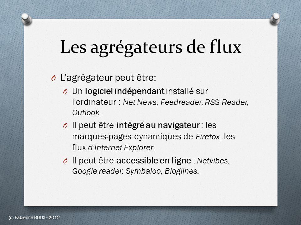 Les agrégateurs de flux O Lagrégateur peut être: O Un logiciel indépendant installé sur l'ordinateur : Net News, Feedreader, RSS Reader, Outlook. O Il