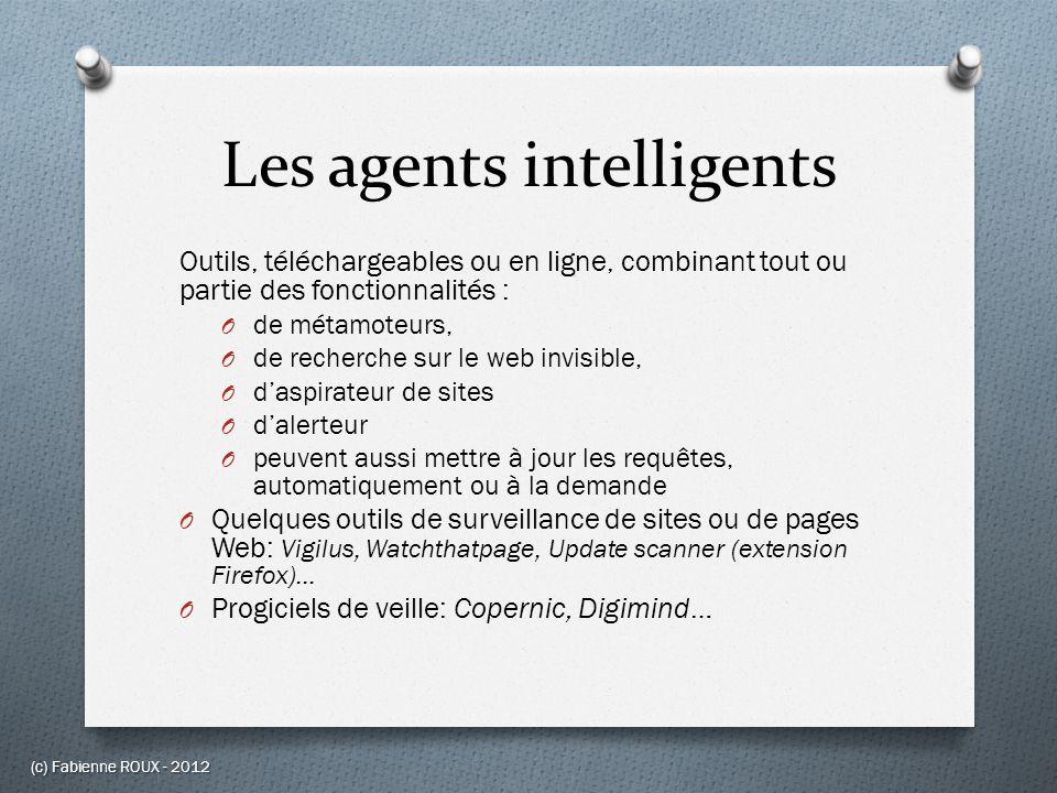 Les agents intelligents Outils, téléchargeables ou en ligne, combinant tout ou partie des fonctionnalités : O de métamoteurs, O de recherche sur le we