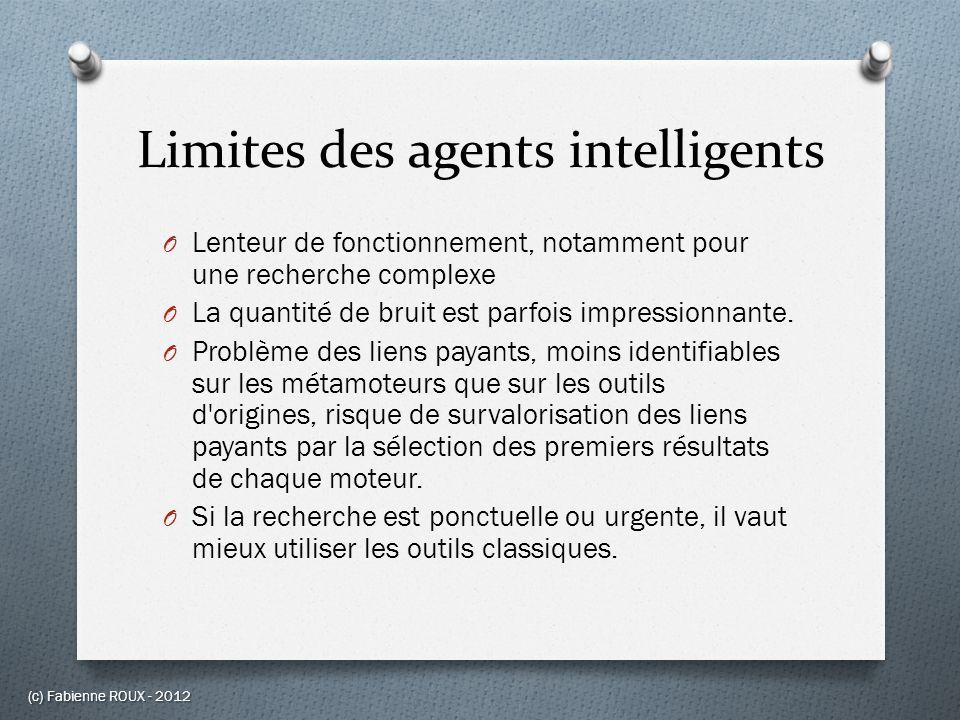 Limites des agents intelligents O Lenteur de fonctionnement, notamment pour une recherche complexe O La quantité de bruit est parfois impressionnante.