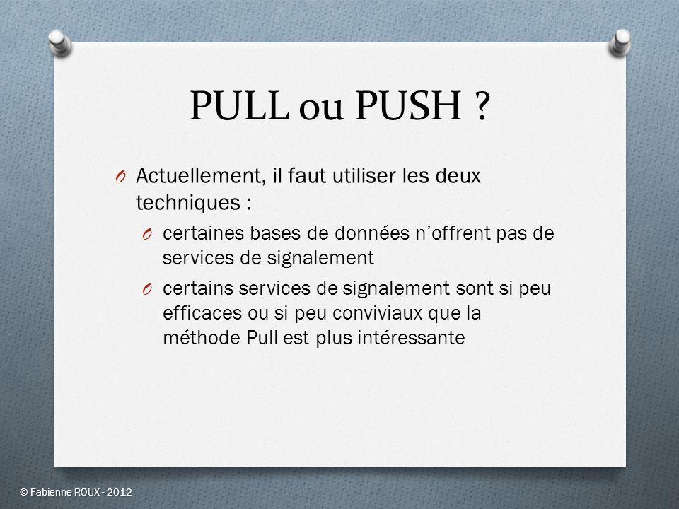 PULL ou PUSH ? O Actuellement, il faut utiliser les deux techniques : O certaines bases de données noffrent pas de services de signalement O certains