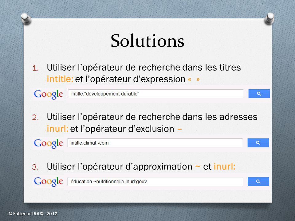 Solutions 1. Utiliser lopérateur de recherche dans les titres intitle: et lopérateur dexpression « » 2. Utiliser lopérateur de recherche dans les adre