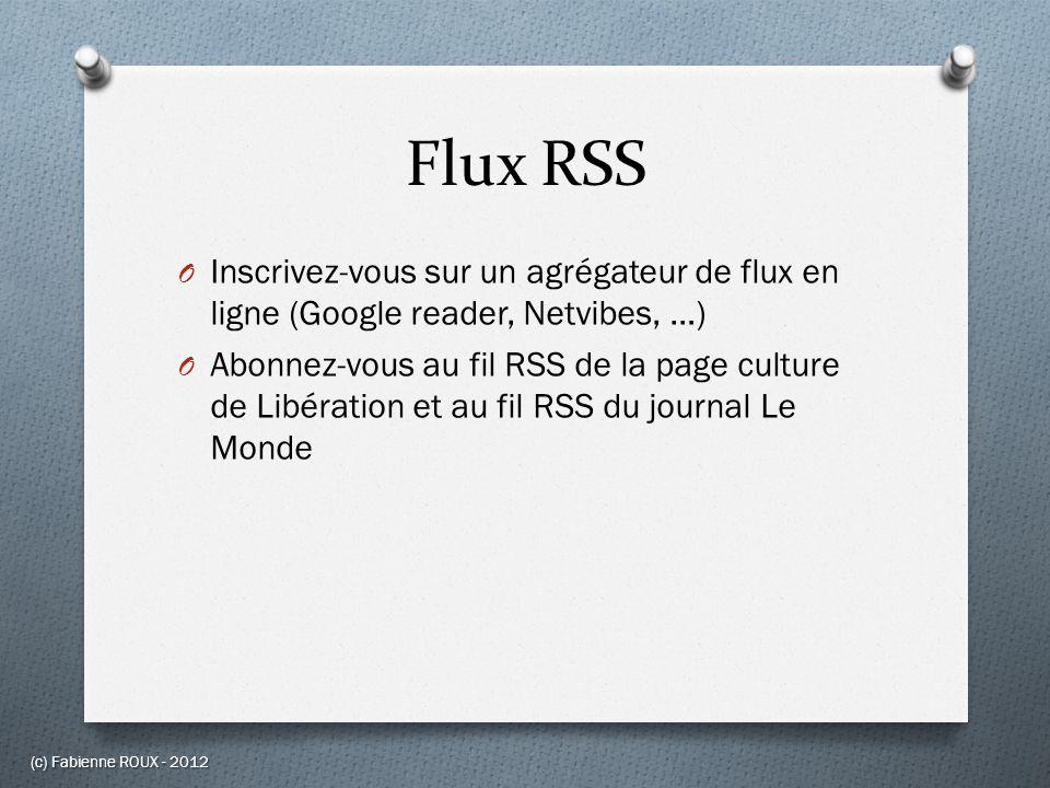 Flux RSS O Inscrivez-vous sur un agrégateur de flux en ligne (Google reader, Netvibes, …) O Abonnez-vous au fil RSS de la page culture de Libération e