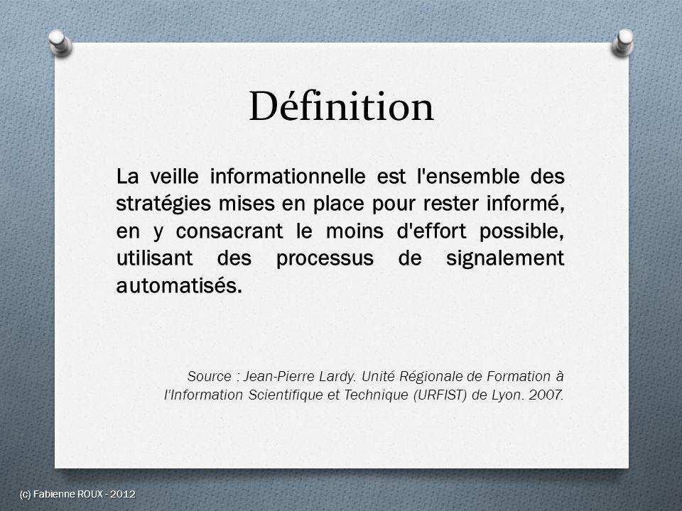 Définition La veille informationnelle est l'ensemble des stratégies mises en place pour rester informé, en y consacrant le moins d'effort possible, ut
