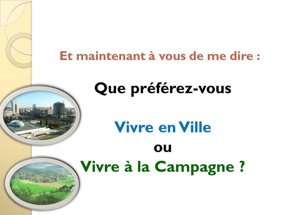 Et maintenant à vous de me dire : Que préférez-vous Vivre en Ville ou Vivre à la Campagne ?