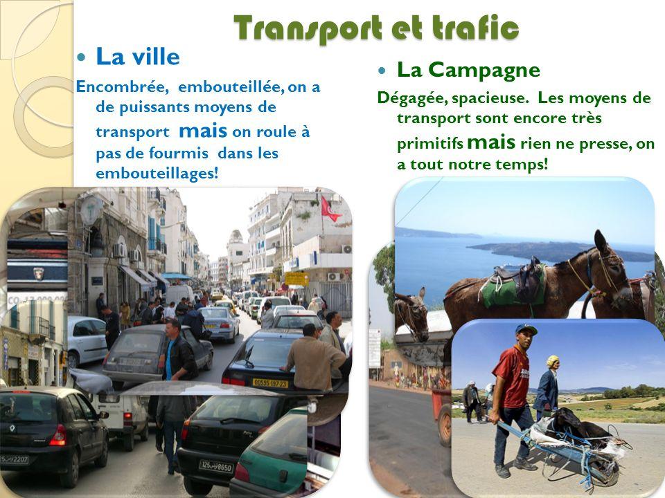 Transport et trafic La ville Encombrée, embouteillée, on a de puissants moyens de transport mais on roule à pas de fourmis dans les embouteillages! La