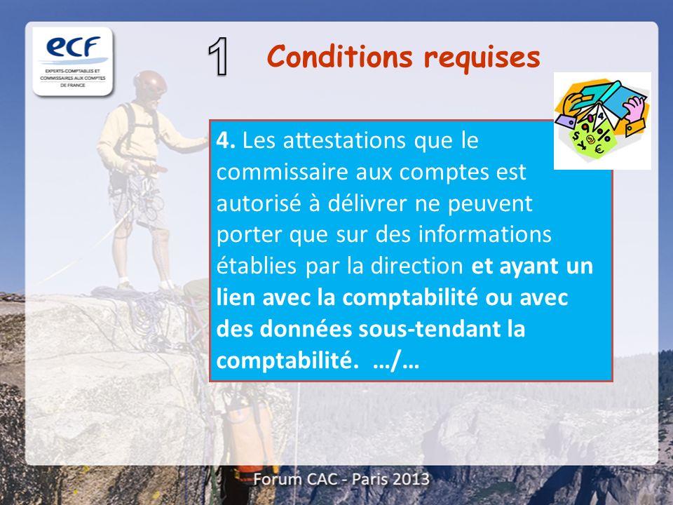 4. Les attestations que le commissaire aux comptes est autorisé à délivrer ne peuvent porter que sur des informations établies par la direction et aya