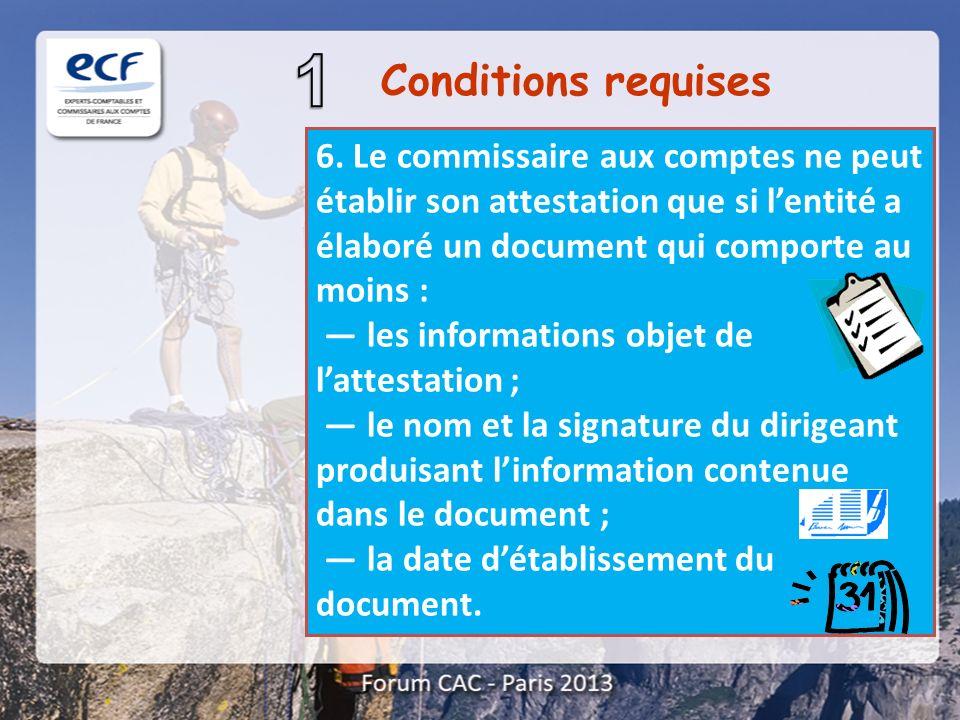 6. Le commissaire aux comptes ne peut établir son attestation que si lentité a élaboré un document qui comporte au moins : les informations objet de l