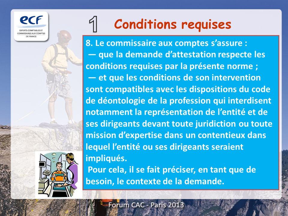 8. Le commissaire aux comptes sassure : que la demande dattestation respecte les conditions requises par la présente norme ; et que les conditions de