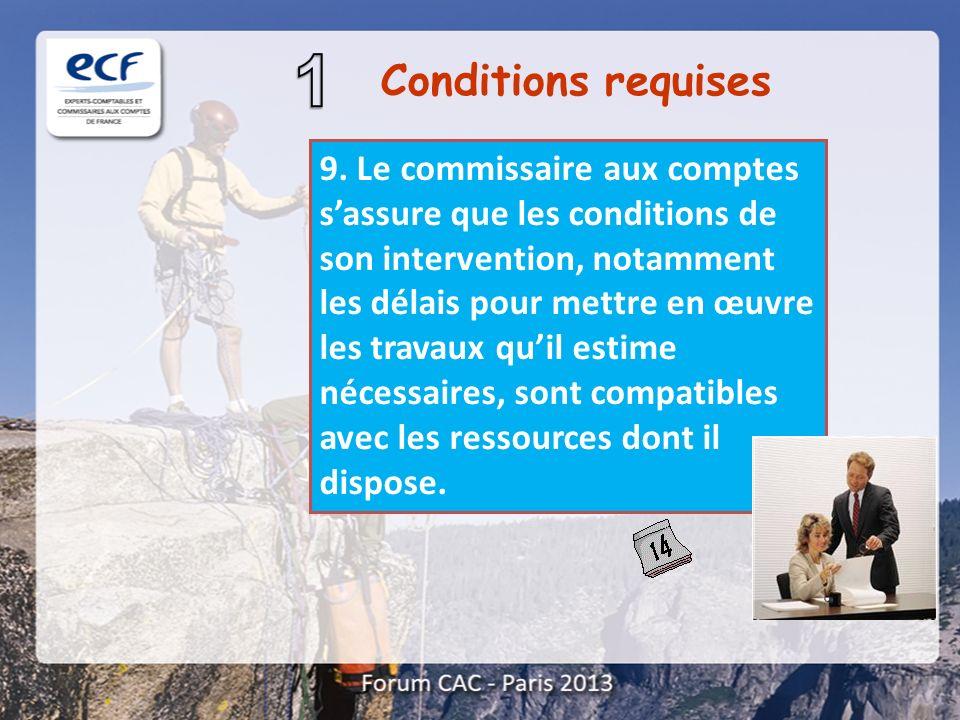 9. Le commissaire aux comptes sassure que les conditions de son intervention, notamment les délais pour mettre en œuvre les travaux quil estime nécess