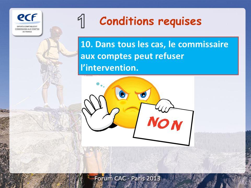 10. Dans tous les cas, le commissaire aux comptes peut refuser lintervention. Conditions requises