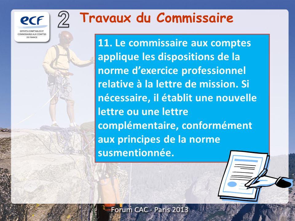 Travaux du Commissaire 11. Le commissaire aux comptes applique les dispositions de la norme dexercice professionnel relative à la lettre de mission. S