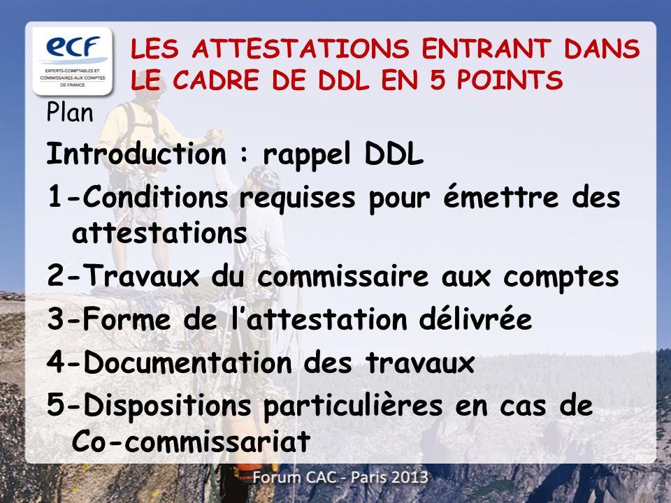 Plan Introduction : rappel DDL 1-Conditions requises pour émettre des attestations 2-Travaux du commissaire aux comptes 3-Forme de lattestation délivr