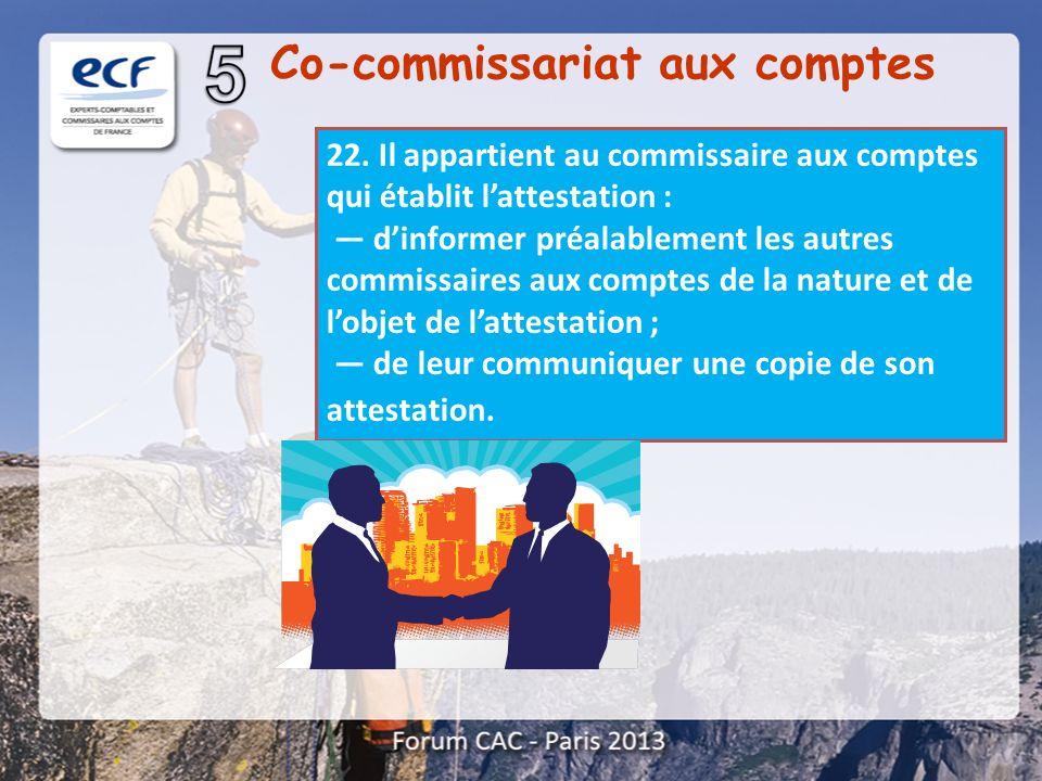 Co-commissariat aux comptes 22. Il appartient au commissaire aux comptes qui établit lattestation : dinformer préalablement les autres commissaires au