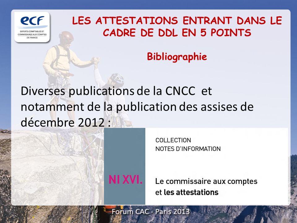 LES ATTESTATIONS ENTRANT DANS LE CADRE DE DDL EN 5 POINTS Bibliographie Diverses publications de la CNCC et notamment de la publication des assises de