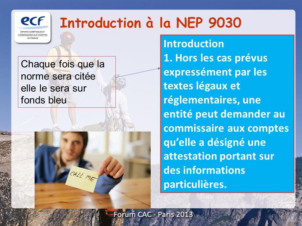 Introduction à la NEP 9030 Introduction 1. Hors les cas prévus expressément par les textes légaux et réglementaires, une entité peut demander au commi
