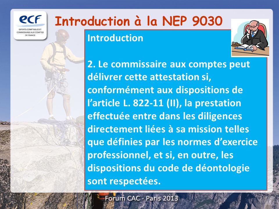 Introduction à la NEP 9030 Introduction 2. Le commissaire aux comptes peut délivrer cette attestation si, conformément aux dispositions de larticle L.