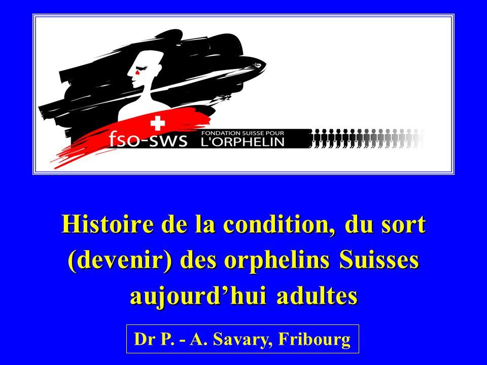 Histoire de la condition, du sort (devenir) des orphelins Suisses aujourdhui adultes Dr P. - A. Savary, Fribourg