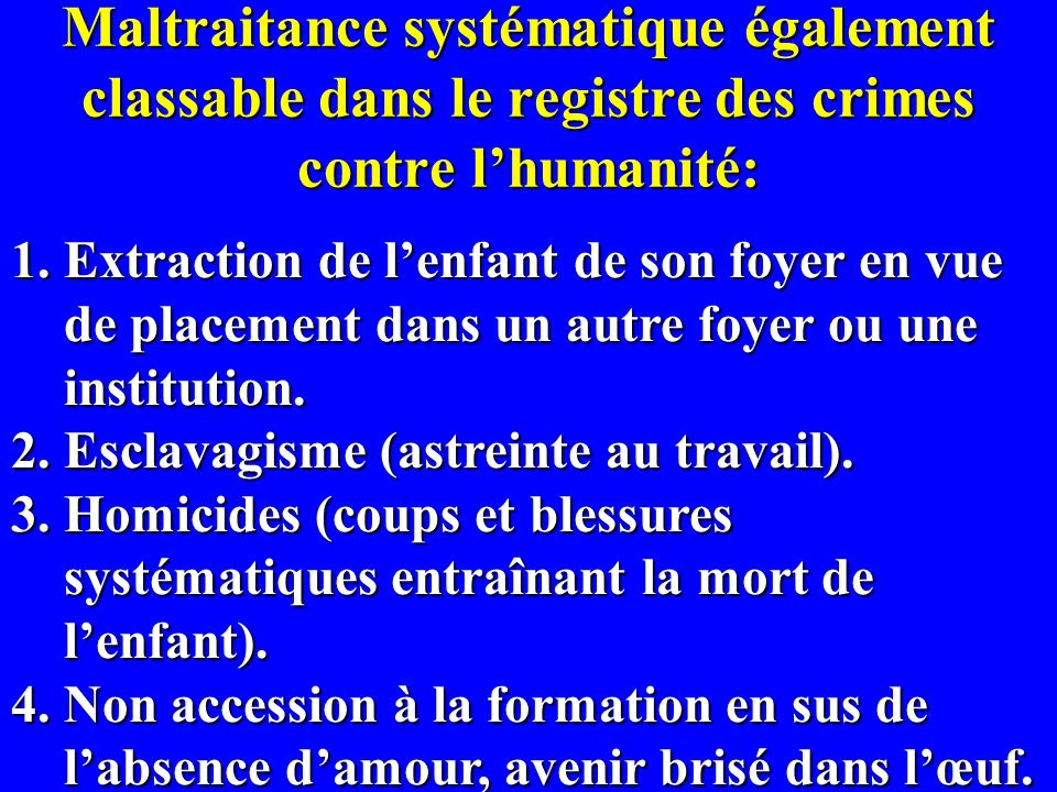 Maltraitance systématique également classable dans le registre des crimes contre lhumanité: 1.Extraction de lenfant de son foyer en vue de placement d