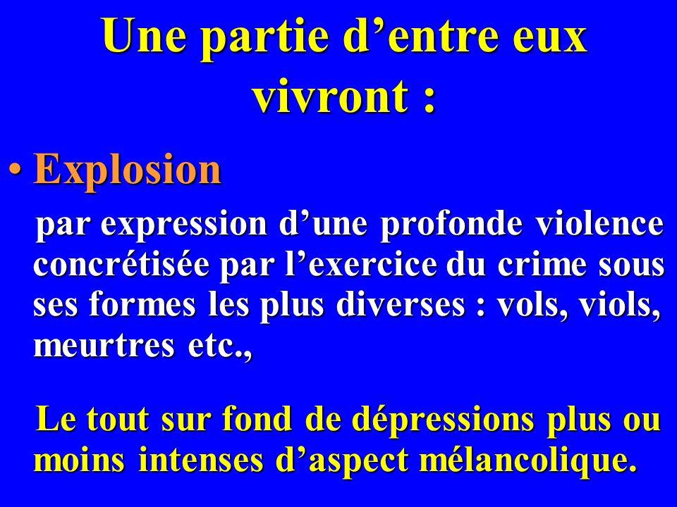 Une partie dentre eux vivront : ExplosionExplosion par expression dune profonde violence concrétisée par lexercice du crime sous ses formes les plus d