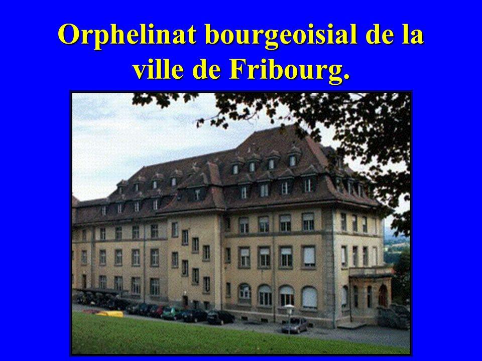 Orphelinat bourgeoisial de la ville de Fribourg.