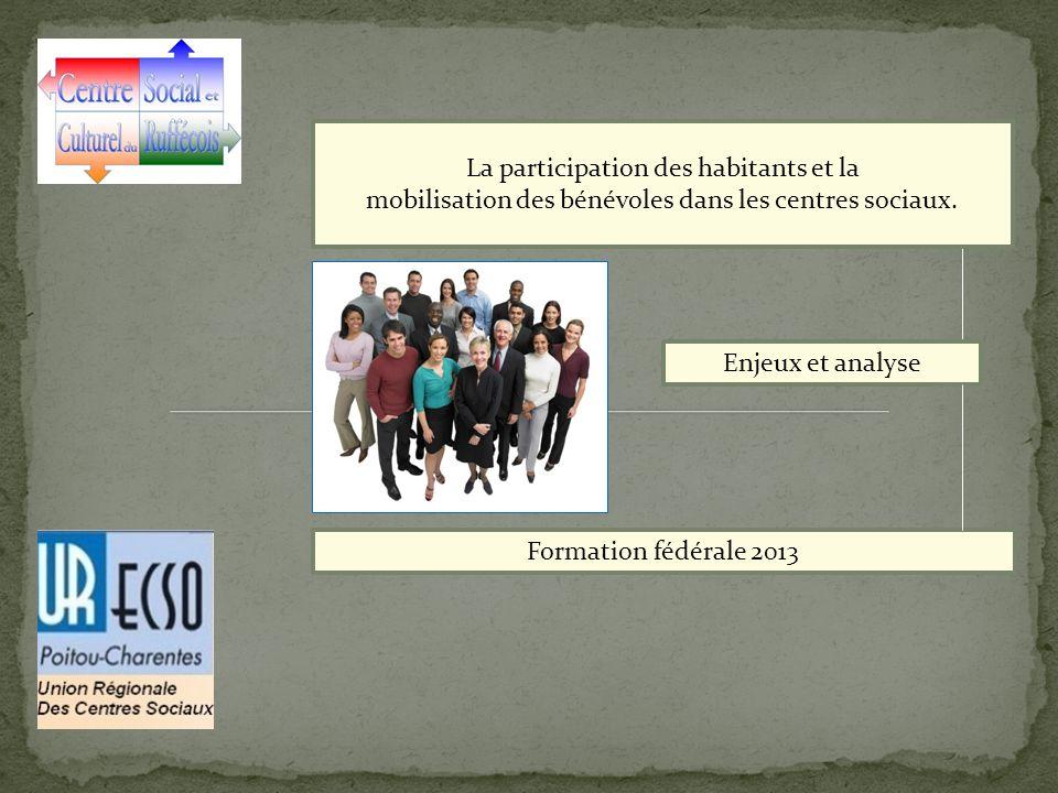 La participation des habitants et la mobilisation des bénévoles dans les centres sociaux. Enjeux et analyse Formation fédérale 2013