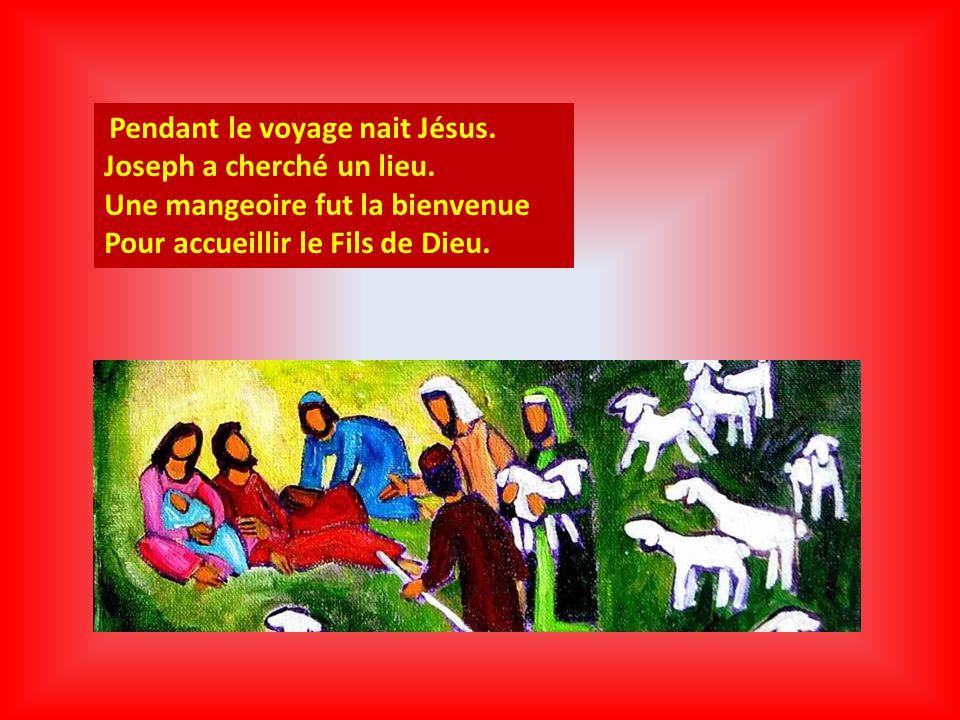 Pendant le voyage nait Jésus.Joseph a cherché un lieu.