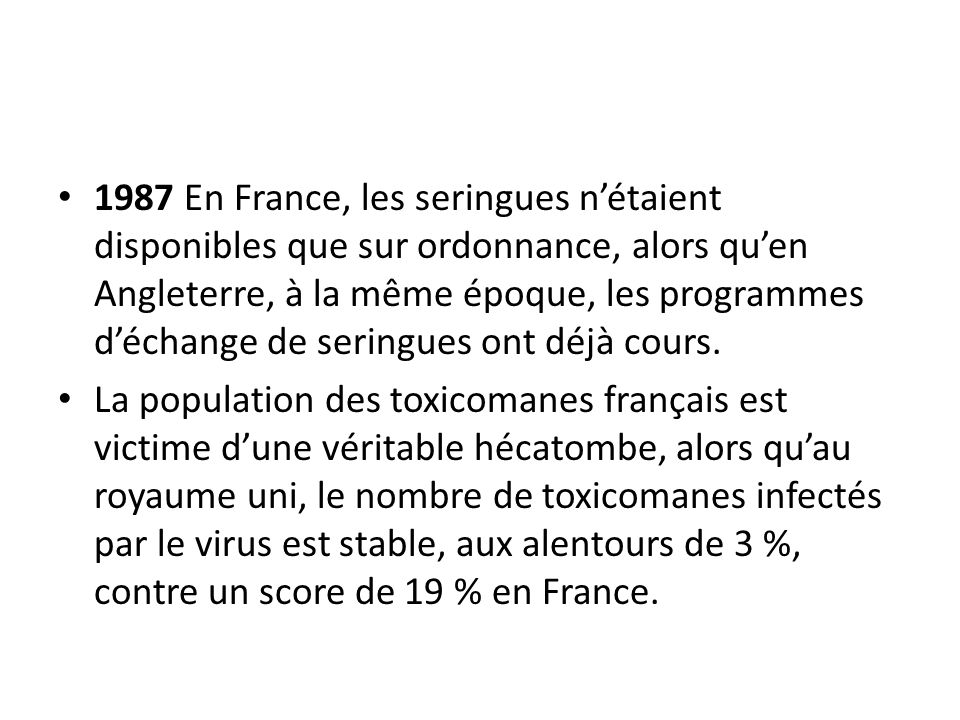 1987 En France, les seringues nétaient disponibles que sur ordonnance, alors quen Angleterre, à la même époque, les programmes déchange de seringues ont déjà cours.