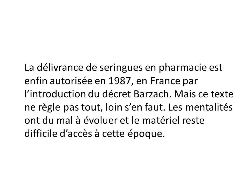 La délivrance de seringues en pharmacie est enfin autorisée en 1987, en France par lintroduction du décret Barzach.