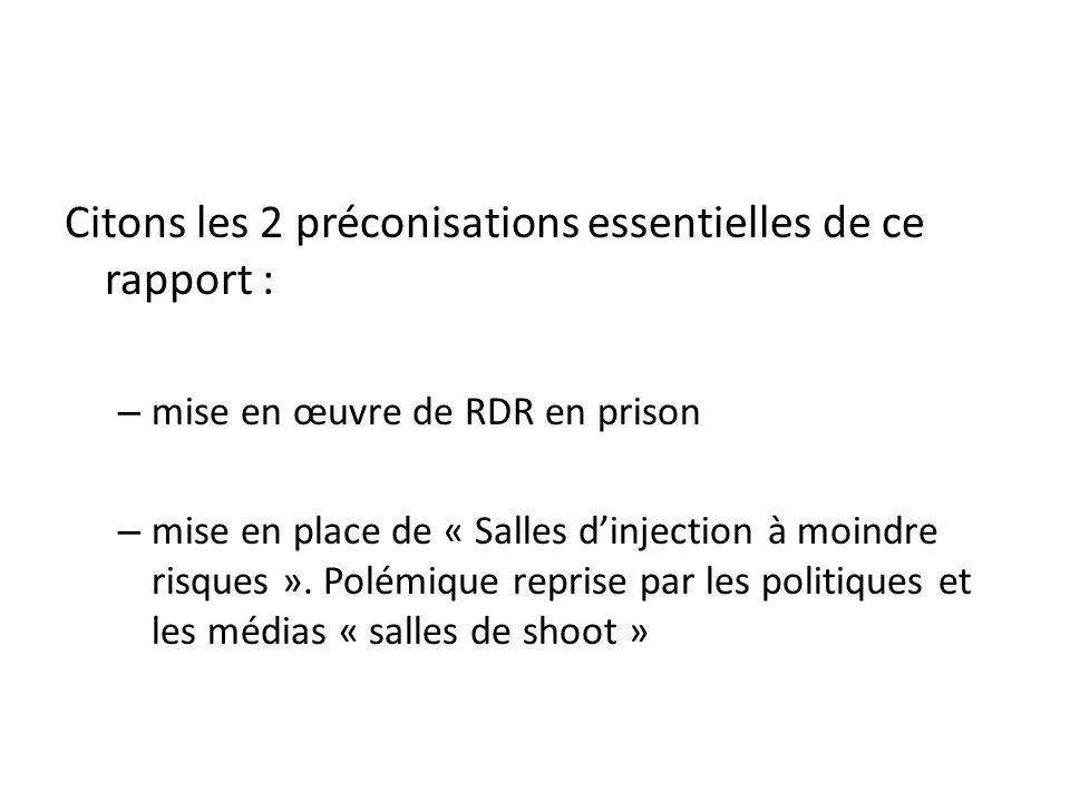 Citons les 2 préconisations essentielles de ce rapport : – mise en œuvre de RDR en prison – mise en place de « Salles dinjection à moindre risques ».