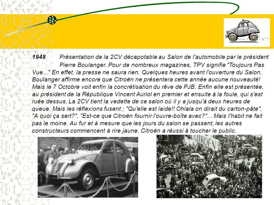 6 1948Présentation de la 2CV décapotable au Salon de l'automobile par le président Pierre Boulanger. Pour de nombreux magazines, TPV signifie
