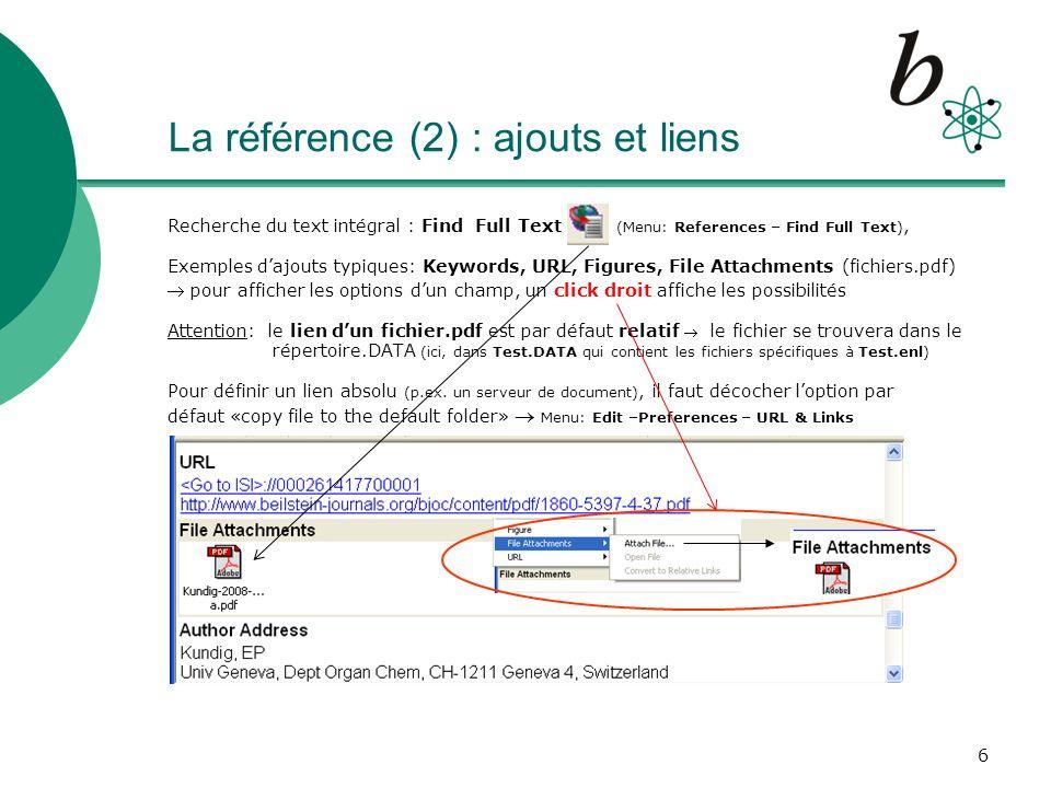 7 Gestion des références (1) Personnaliser laffichage de la liste de références (choisir quelles colonnes seront affichées) Menu : Edit – Preferences – Display Fields Trier vos références dans un ordre de classement A-Z / Z-A ou chronologique Classement mono-critère : simple click sur len-tête dune colonne affichée Classement multi-critère Menu : References – Sort References Dé-dupliquer et éliminer les références qui sont à double après limport depuis différentes bases de données bibliographiques Menu : References – Find Duplicates Editer globalement toutes ou partie des références pour changer ou ajouter une même information (exemples : un mot-clé, un nom de journal, des notes, etc.) Menu : References – Change and Move Fields Créer des sous-listes de références selon certains critères de sélection (exemple : auteur, année, type de document, etc.) Menu : Tools – Suject Bibliography sélection, puis OK Reference List Layout