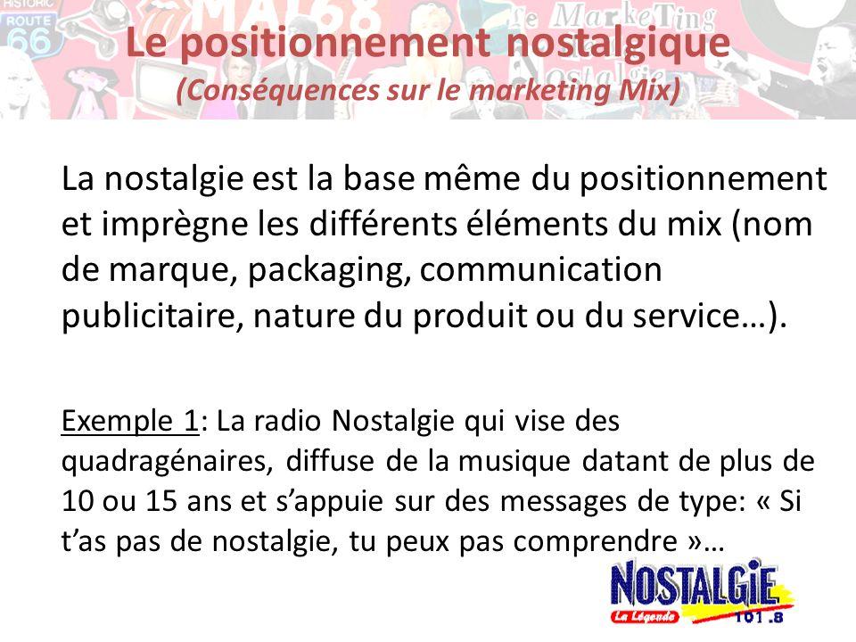 Le positionnement nostalgique (Conséquences sur le marketing Mix) La nostalgie est la base même du positionnement et imprègne les différents éléments