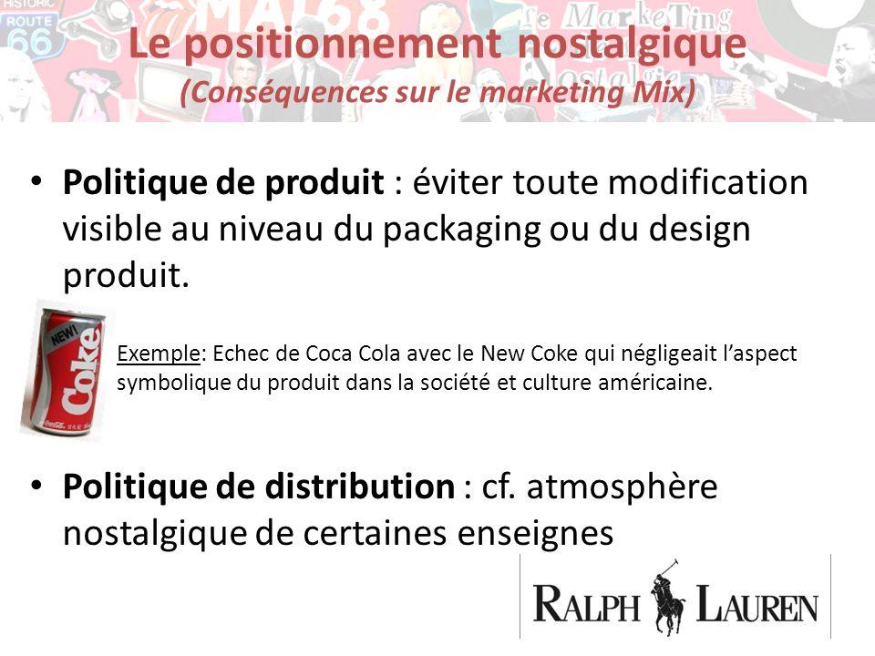 Le positionnement nostalgique (Conséquences sur le marketing Mix) Politique de produit : éviter toute modification visible au niveau du packaging ou d