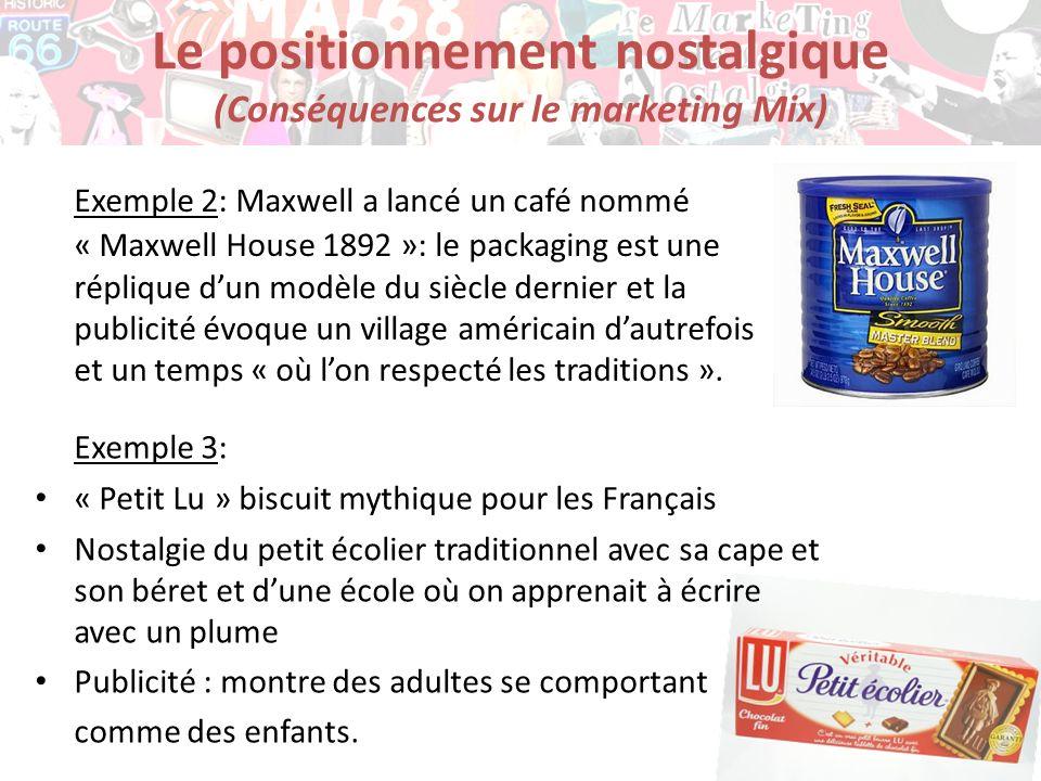 Le positionnement nostalgique (Conséquences sur le marketing Mix) Exemple 2: Maxwell a lancé un café nommé « Maxwell House 1892 »: le packaging est un