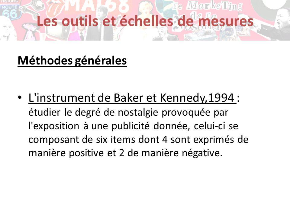 Les outils et échelles de mesures Méthodes générales L'instrument de Baker et Kennedy,1994 : étudier le degré de nostalgie provoquée par l'exposition