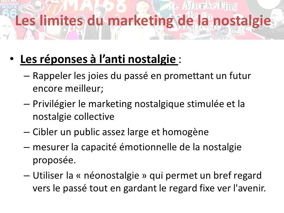 Les limites du marketing de la nostalgie Les réponses à lanti nostalgie : – Rappeler les joies du passé en promettant un futur encore meilleur; – Priv