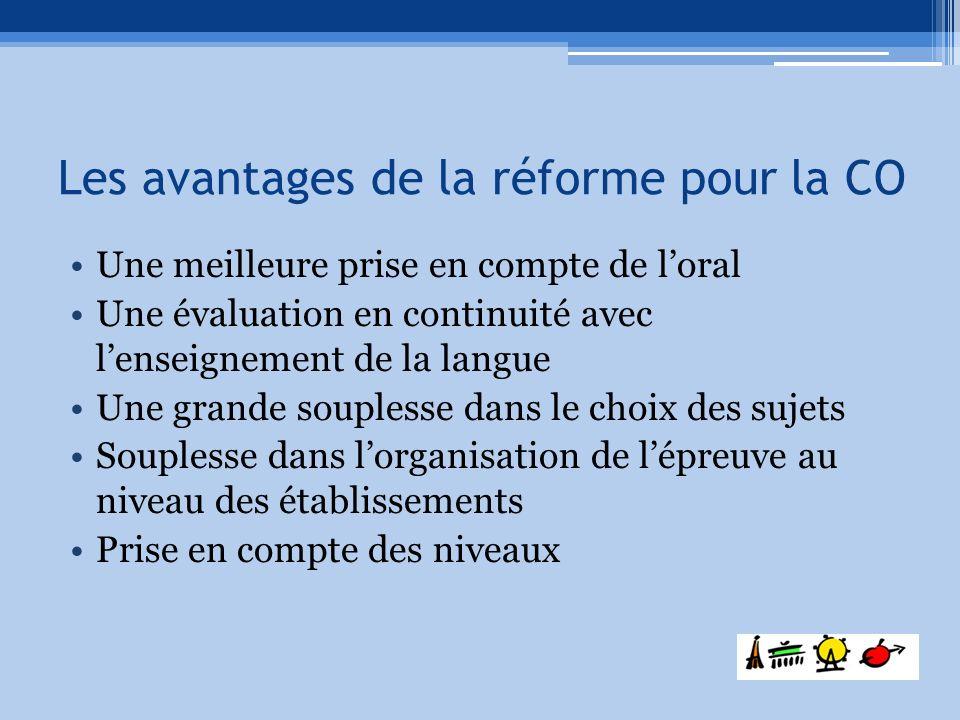 Les avantages de la réforme pour la CO Une meilleure prise en compte de loral Une évaluation en continuité avec lenseignement de la langue Une grande