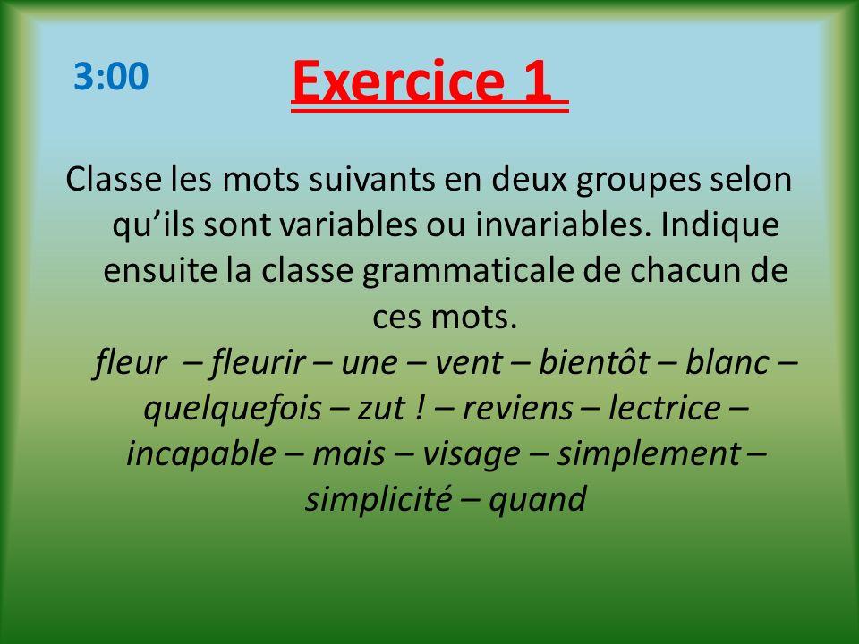Exercice 1 Classe les mots suivants en deux groupes selon quils sont variables ou invariables. Indique ensuite la classe grammaticale de chacun de ces