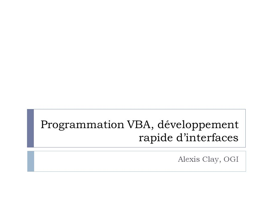 Programmation VBA, développement rapide dinterfaces Alexis Clay, OGI