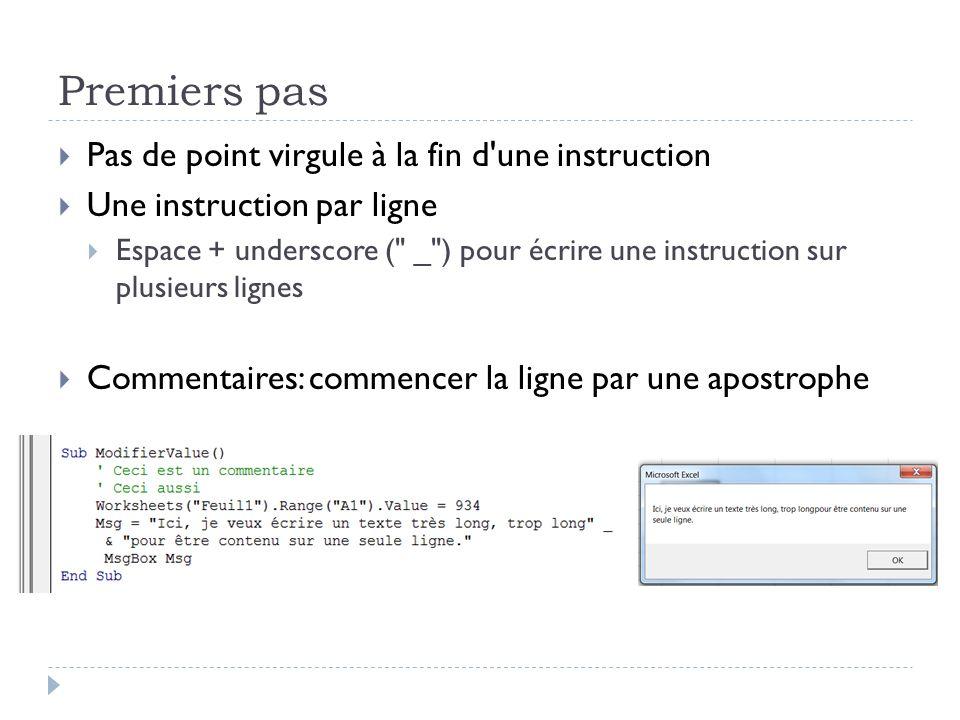 Premiers pas Pas de point virgule à la fin d'une instruction Une instruction par ligne Espace + underscore (