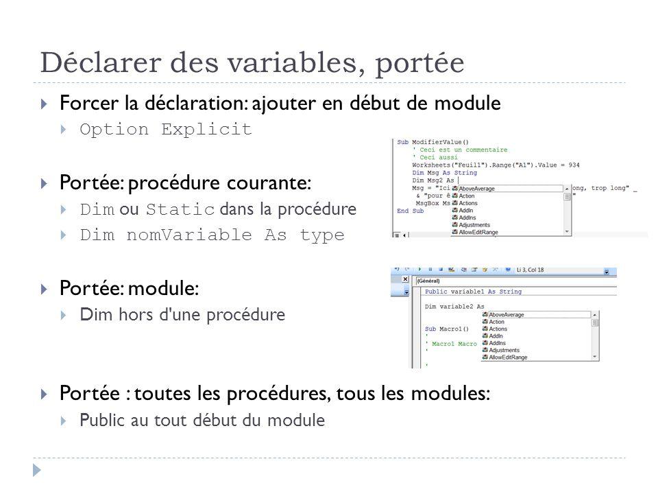 Déclarer des variables, portée Forcer la déclaration: ajouter en début de module Option Explicit Portée: procédure courante: Dim ou Static dans la pro