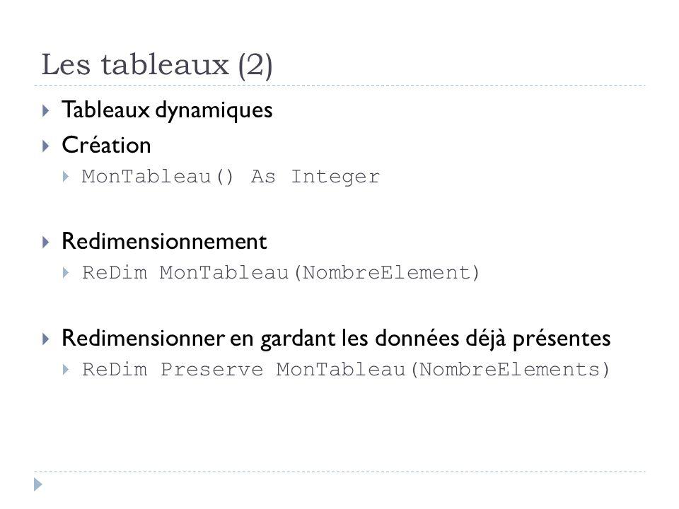 Les tableaux (2) Tableaux dynamiques Création MonTableau() As Integer Redimensionnement ReDim MonTableau(NombreElement) Redimensionner en gardant les