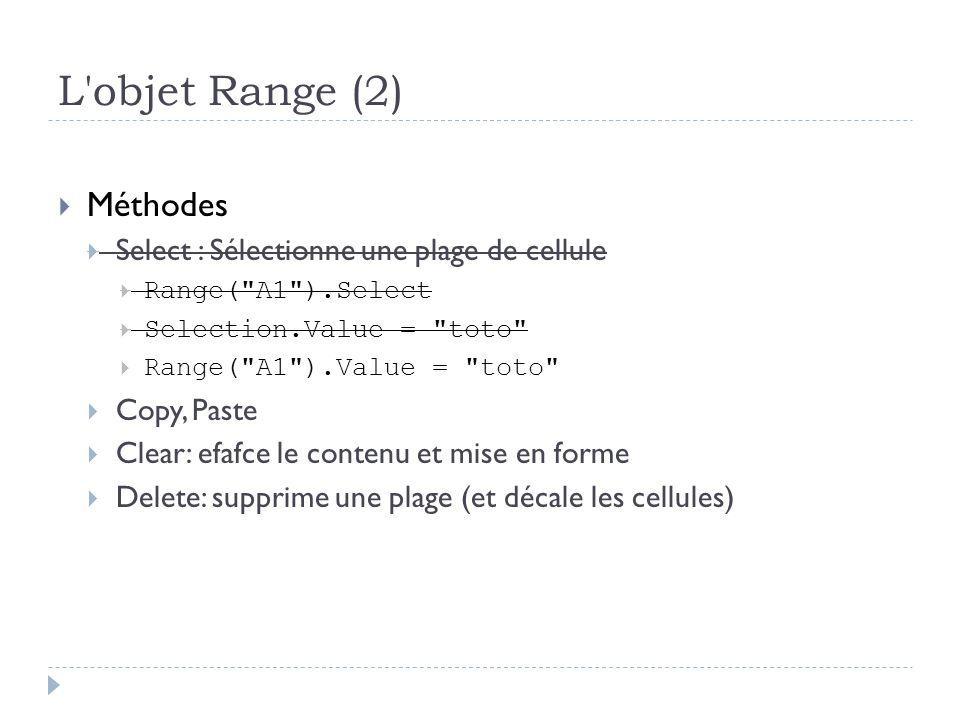 L'objet Range (2) Méthodes Select : Sélectionne une plage de cellule Range(