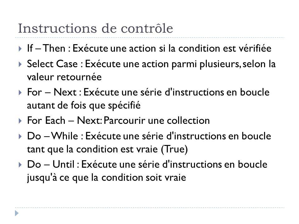 Instructions de contrôle If – Then : Exécute une action si la condition est vérifiée Select Case : Exécute une action parmi plusieurs, selon la valeur