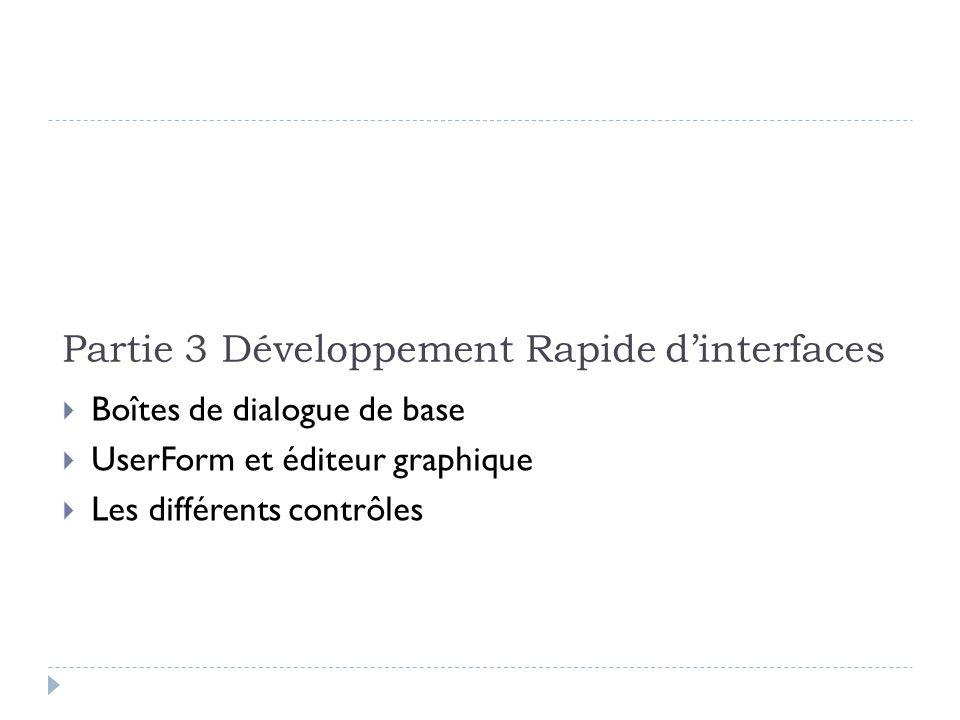 Partie 3 Développement Rapide dinterfaces Boîtes de dialogue de base UserForm et éditeur graphique Les différents contrôles